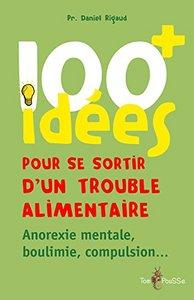 100 IDEES+ POUR SE SORTIR D'UN TROUBLE ALIMENTAIRE