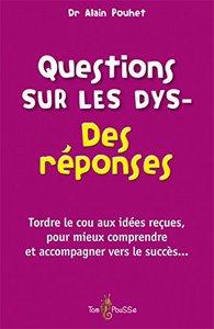QUESTIONS SUR LES DYS- DES REPONSES