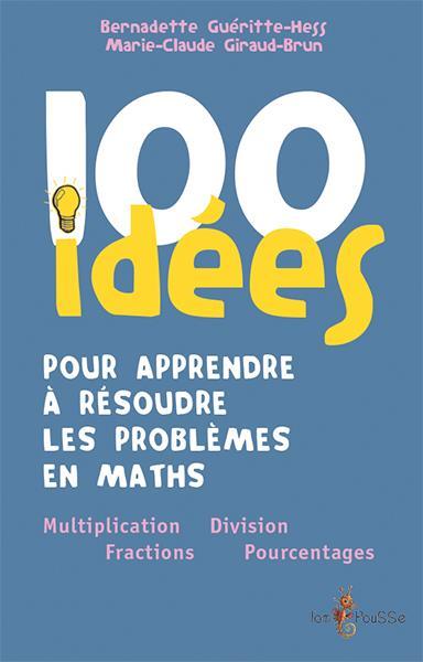 100 IDEES POUR APPRENDRE A RESOUDRE LES PROBLEMES EN MATHS