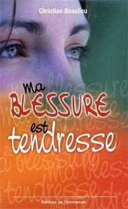MA BLESSURE EST TENDRESSE