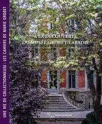 A LA DECOUVERTE DU MUSEE GROBET-LABADIE - UNE VIE DE COLLECTIONNEUSE : LES CAHIERS DE MARIE GROBET