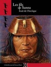 LES FILS DE SANNA - INUIT DE L'ARCTIQUE