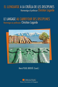 L'ESTUDI DEL LLENGUATGE A LA CRUILLA DE LES DISCIPLINES. HOMENATGE AL PROFESSOR CHRISTIAN LAGARDE. -
