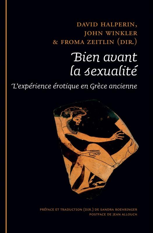 BIEN AVANT LA SEXUALITE. L'EXPERIENCE EROTIQUE EN GRECE ANCIENNE