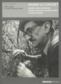 PENSER LE CONCRET. ANDRE LEROI-GOURHAN, ANDRE-GEORGES HAUDRICOURT, CHARLES PARAIN