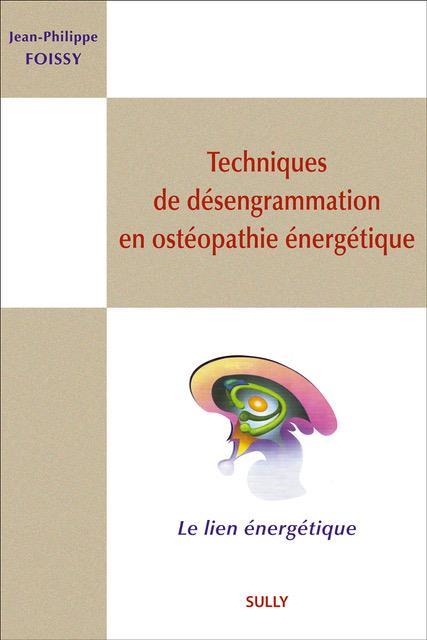 TECHNIQUES DE DESENGRAMMATION EN OSTEOPATHIE ENERGETIQUE