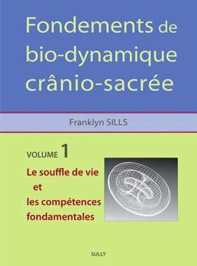 FONDEMENTS DE BIODYNAMIQUE CRANIO-SACREE VOLUME 1