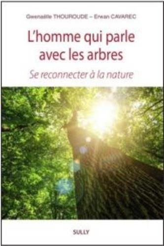 L'HOMME QUI PARLE AVEC LES ARBRES - SE RECONNECTER A LA NATURE