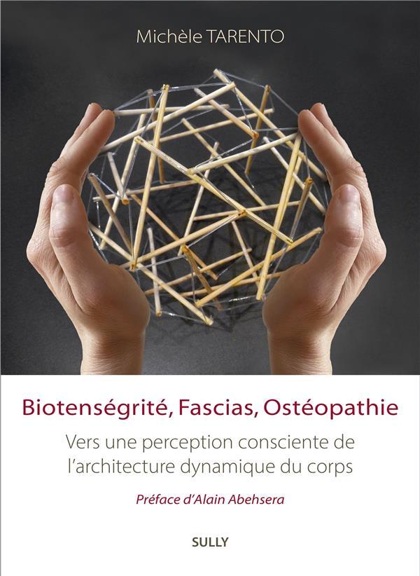 BIOTENSEGRITE, FASCIAS, OSTEOPATHIE - VERS UNE PERCEPTION CONSCIENTE DE L'ARCHITECTURE DYNAMIQUE DU
