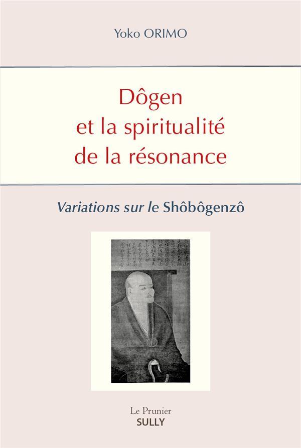 DOGEN ET LA SPIRITUALITE DE LA RESONANCE - VARIATIONS SUR LE SHOBOGENZO