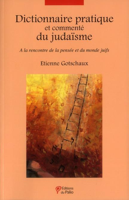 DICTIONNAIRE PRATIQUE ET COMMENTE DU JUDAISME - A LA RENCONTRE DE LA PENSEE ET DU MONDE JUIFS