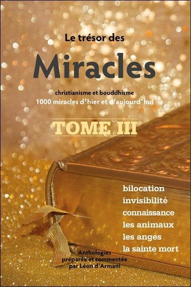 LE TRESOR DES MIRACLES TOME 3 - CHRISTIANISME ET BOUDDHISME - 1000 MIRACLES D'HIER ET D'AUJOURD'HUI