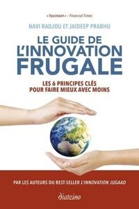 LE GUIDE DE L'INNOVATION FRUGALE - LES 6 PRINCIPES CLES POUR FAIRE MIEUX AVEC MOINS