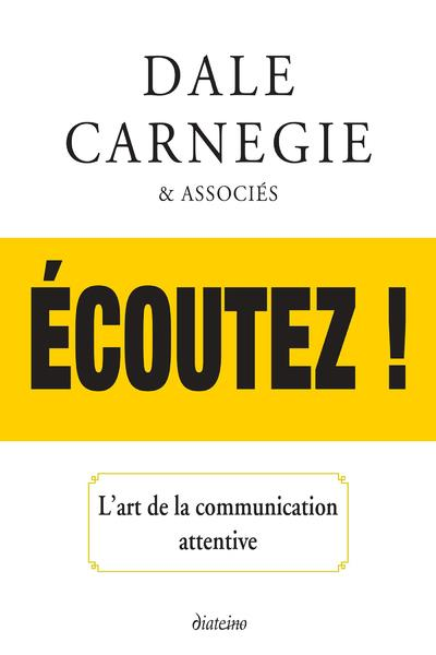 ECOUTEZ ! L'ART DE LA COMMUNICATION ATTENTIVE