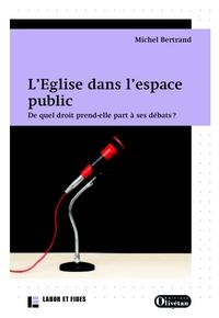L EGLISE DANS L ESPACE PUBLIC. UNE PRISE DE PAROLE LEGITIME CONTESTEE.