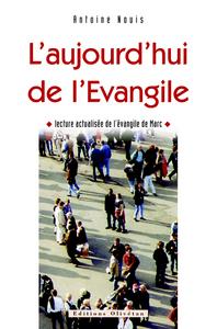 L'AUJOURD'HUI DE L'EVANGILE. LECTURE ACTUALISEE DE L'EVANGILE DE MARC