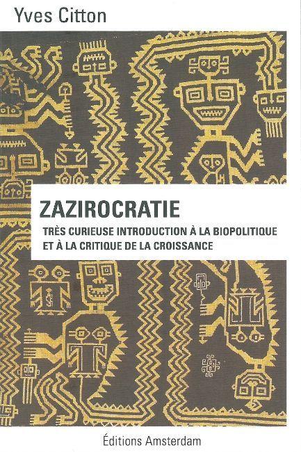 ZAZIROCRATIE - TRES CURIEUSE INTRODUCTION A LA BIOPOLITIQUE ET A LA CRITIQUE DE LA CROISSANCE