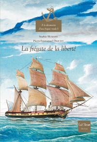 A LA DECOUVERTE D'UNE FREGATE ROYALE - VOLUME 1 LA FREGATE DE LA LIBERTE