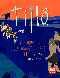 TILLO - TOME 3 LES HOMMES QUI TRANSFORMENT LES OS