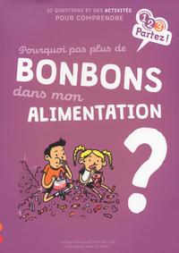 POURQUOI PAS PLUS DE BONBONS DANS MON ALIMENTATION ?