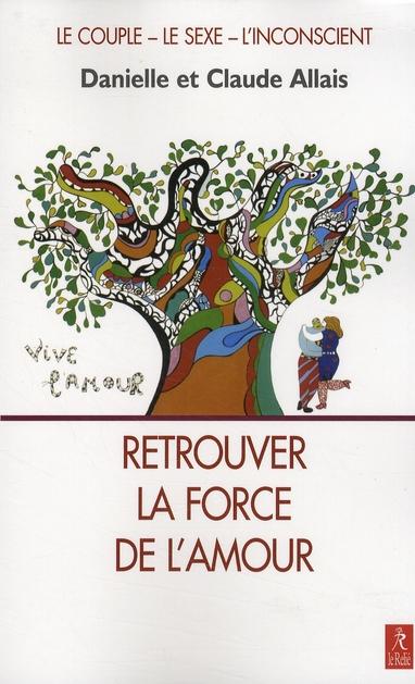 RETROUVER LA FORCE DE L'AMOUR - LE COUPLE - LE SEXE - L'INCONSCIENT