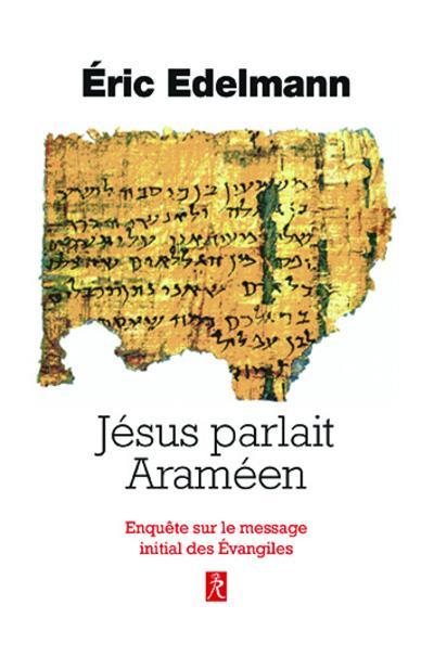 JESUS PARLAIT ARAMEEN - ENQUETE SUR LE MESSAGE INITIAL DES EVANGILES