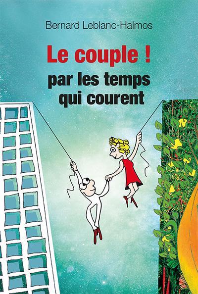 LE COUPLE... PAR LES TEMPS QUI COURENT - MODE D'EMPLOI