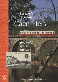 UN SIECLE DE TRAINS : CAEN-FLERS, UNE VOIE QUI SE RACONTE