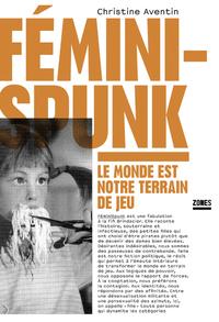 FEMINISPUNK - LE MONDE EST NOTRE TERRAIN DE JEU