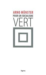POUR UN SOCIALISME VERT - CONTRIBUTION A LA CRITIQUE DE L'ECOLOGIE