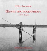 FELIX ARNAUDIN OEUVRE PHOTOGRAPHIQUE