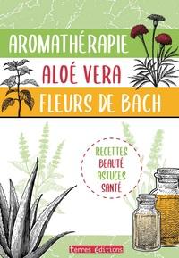 AROMATHERAPIE, ALOE VERA, FLEURS DE BACH