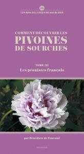 COMMENT DECOUVRIR LES PIVOINES DE SOURCHES TOME 3 : LES PEONISTES FRANCAIS