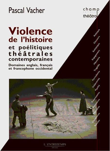 VIOLENCE DE L'HISTOIRE ET POELITIQUES THEATRALES CONTEMPORAINES