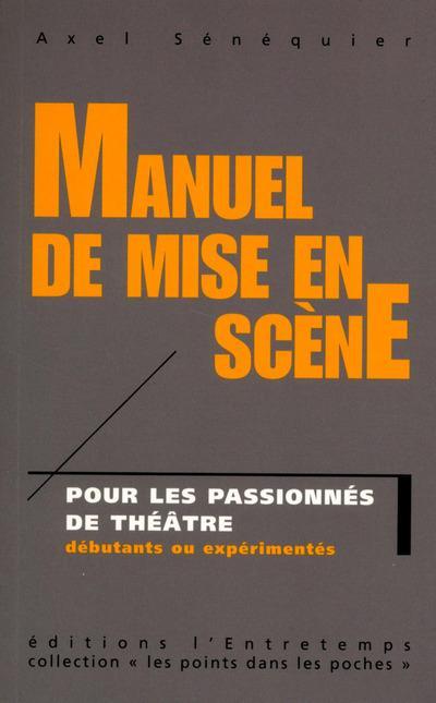 MANUEL DE MISE EN SCENE - POUR LES PASSIONNES DE THEATRE, DEBUTANTS OU EXPERIMENTES