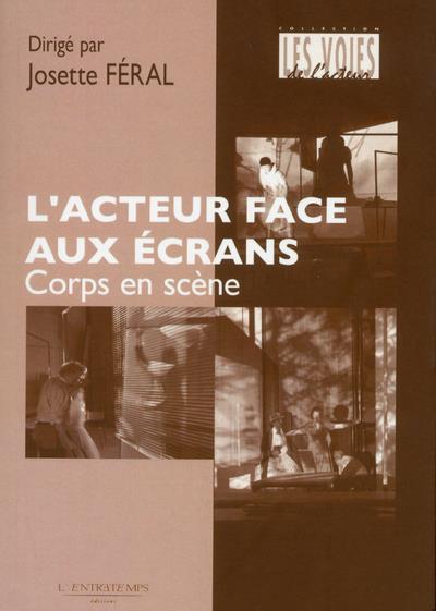 L'ACTEUR FACE AUX ECRANS - CORPS EN SCENE
