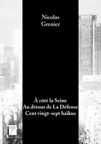 A COTE LA SEINE AU DETOUR DE LA DEFENSE CENT VINGT-SEPT HAIKUS