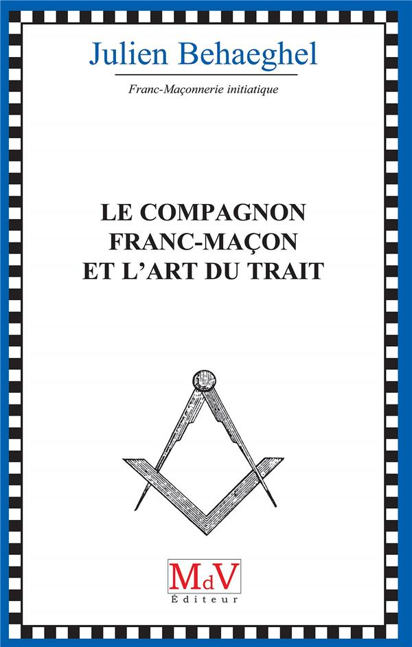 LE COMPAGNON FRANC-MACON ET L'ART DU TRAIT