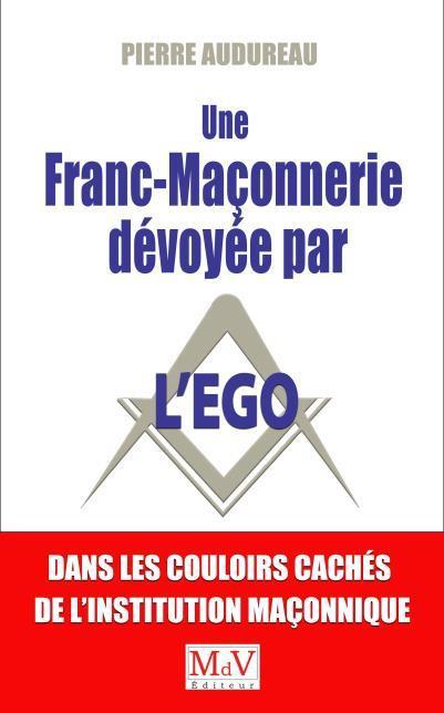 UNE FRANC-MACONNERIE DEVOYEE PAR L'EGO