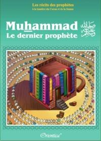 LES RECITS DES PROPHETES A LA LUMIERE DU CORAN ET DE LA SUNNA : MUHAMMAD (SAW) - LE DERNIER PROPHETE