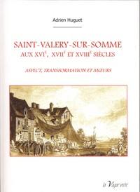 SAINT-VALERY-SUR-SOMME  AUX XVIE, XVIIE ET XVIIIE SIECLES  ASPECT, TRANSFORMATION ET M URS