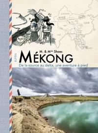 MEKONG - DE LA SOURCE AU DELTA, UNE AVENTURE A PIED