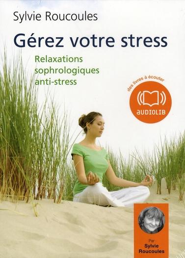 GEREZ VOTRE STRESS - RELAXATIONS SOPHROLOGIQUES ANTI-STRESS - LIVRE AUDIO 2 CD AUDIO - SEANCES DE RE