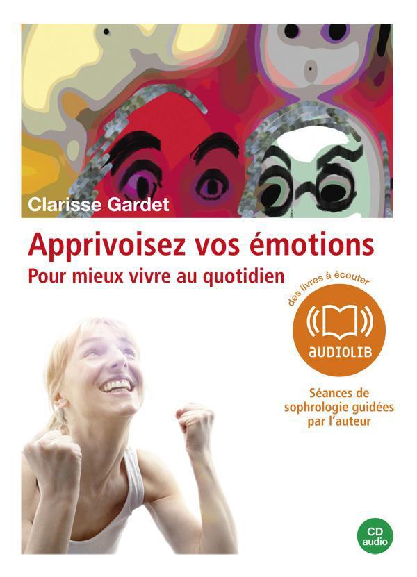 APPRIVOISEZ VOS EMOTIONS - POUR MIEUX VIVRE AU QUOTIDIEN - 4 SEANCES GUIDEES PAR L'AUTEUR - LIVRE AU