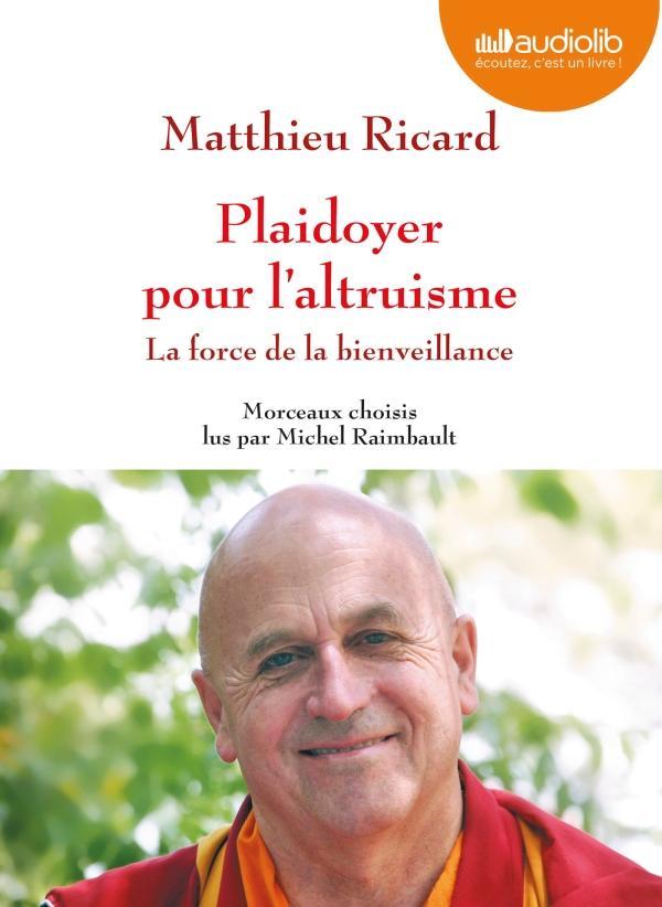 PLAIDOYER POUR L'ALTRUISME - LA FORCE DE LA BIENVEILLANCE - LIVRE AUDIO 1 CD MP3 - MORCEAUX CHOISIS