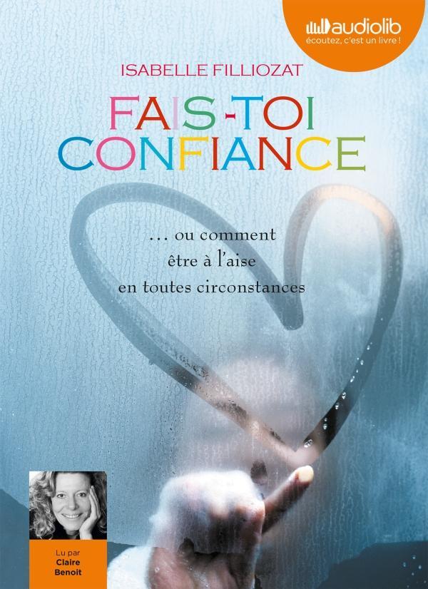 FAIS-TOI CONFIANCE - LIVRE AUDIO - 1 CD MP3 - NOUVELLE EDITION MP3