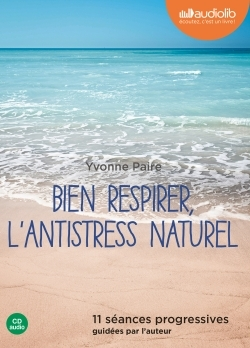 BIEN RESPIRER, L'ANTISTRESS NATUREL - LIVRE AUDIO 1 CD AUDIO - 11 SEANCES PROGRESSIVES GUIDEES PAR L