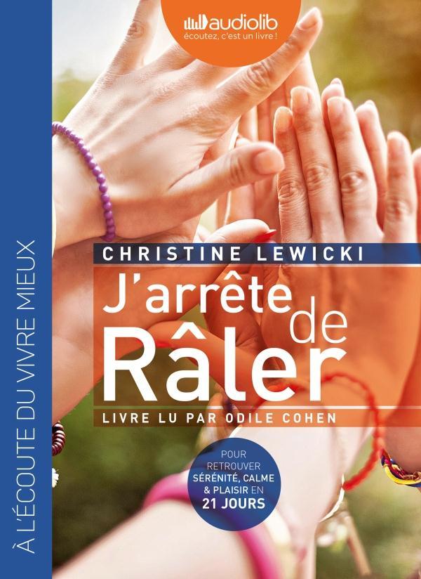 J'ARRETE DE RALER - LIVRE AUDIO 1 CD MP3 - SUIVI D'UN ENTRETIEN AVEC L'AUTEUR