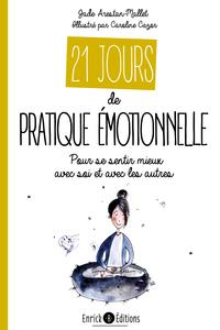 21 JOURS DE PRATIQUE EMOTIONNELLE - POUR SE SENTIR MIEUX AVEC SOI ET AVEC LES AUTRES