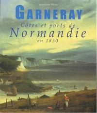 GARNERAY : COTES ET PORTS DE NORMANDIE EN 1830